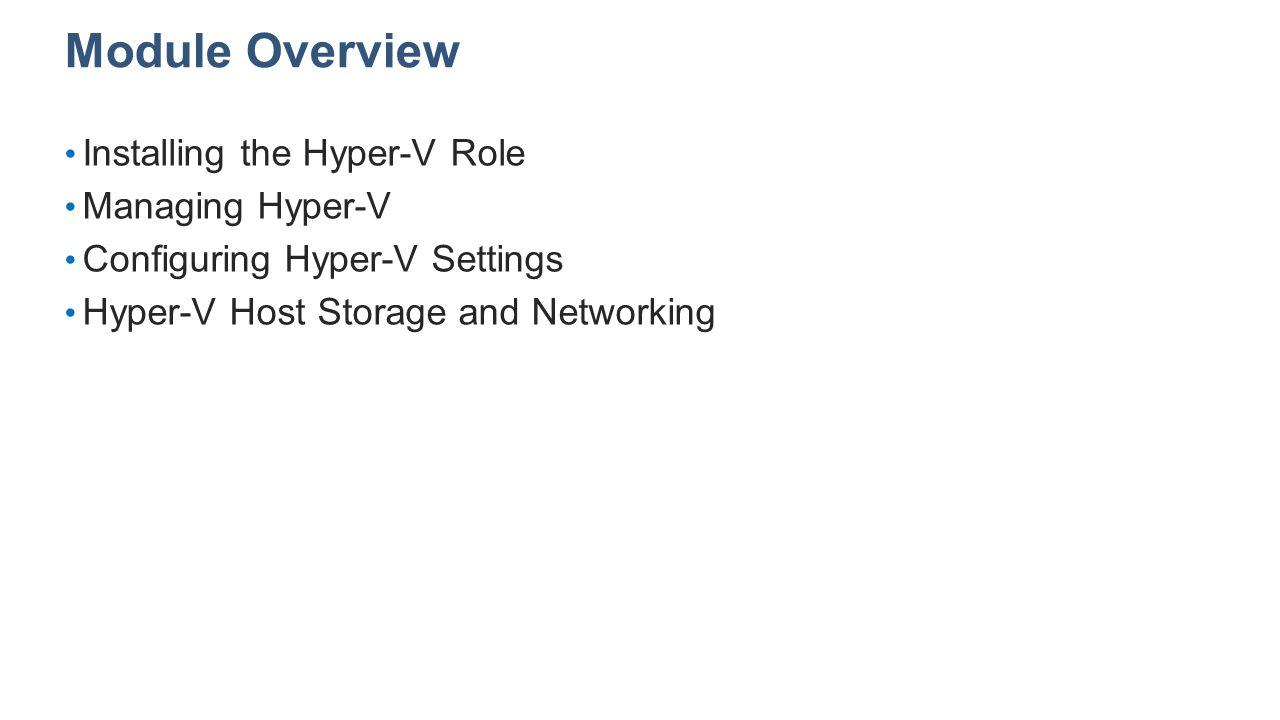 Lesson 1: Installing the Hyper-V Server Role Server Platforms That Provide Hyper-V Hyper-V and Virtual Machine Scalability Hyper-V Architecture Considerations for Disk and Storage Considerations for Networking Considerations for High Availability Changes on the Host after Installing the Hyper-V Role