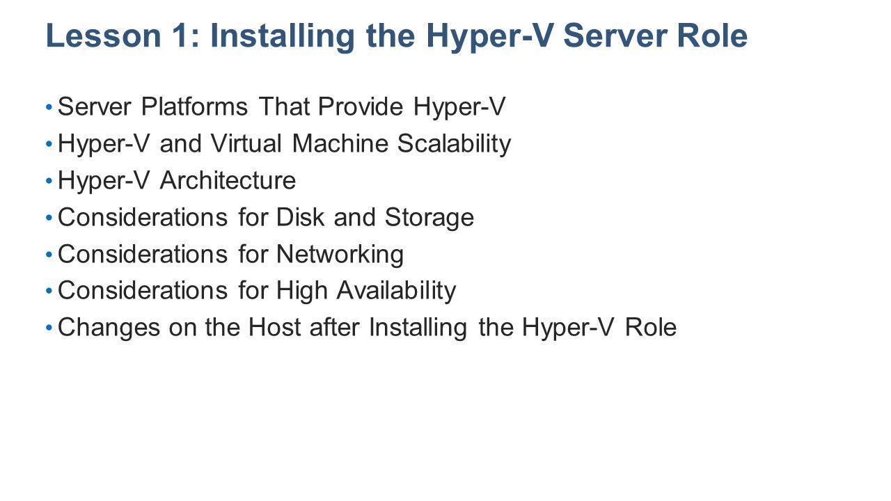 Lesson 1: Installing the Hyper-V Server Role Server Platforms That Provide Hyper-V Hyper-V and Virtual Machine Scalability Hyper-V Architecture Consid