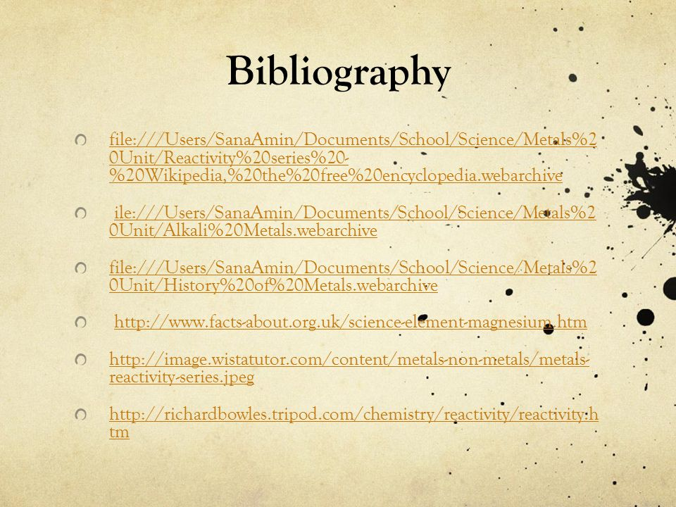 Bibliography file:///Users/SanaAmin/Documents/School/Science/Metals%2 0Unit/Reactivity%20series%20- %20Wikipedia,%20the%20free%20encyclopedia.webarchi