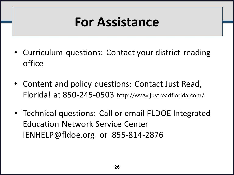 For Assistance Curriculum questions: Contact your district reading office Content and policy questions: Contact Just Read, Florida.