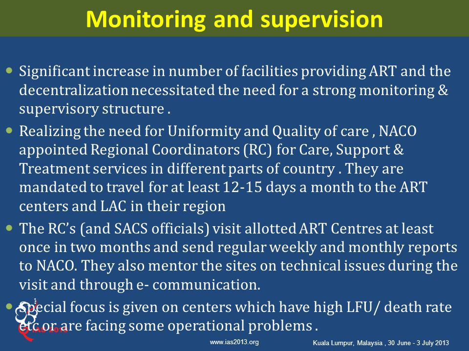 www.ias2013.org Kuala Lumpur, Malaysia, 30 June - 3 July 2013 Monitoring and supervision Significant increase in number of facilities providing ART an