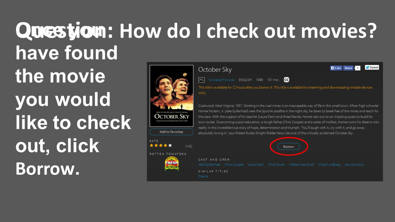 Question: How do I check out movies? Once you have found the movie you would like to check out, click Borrow.