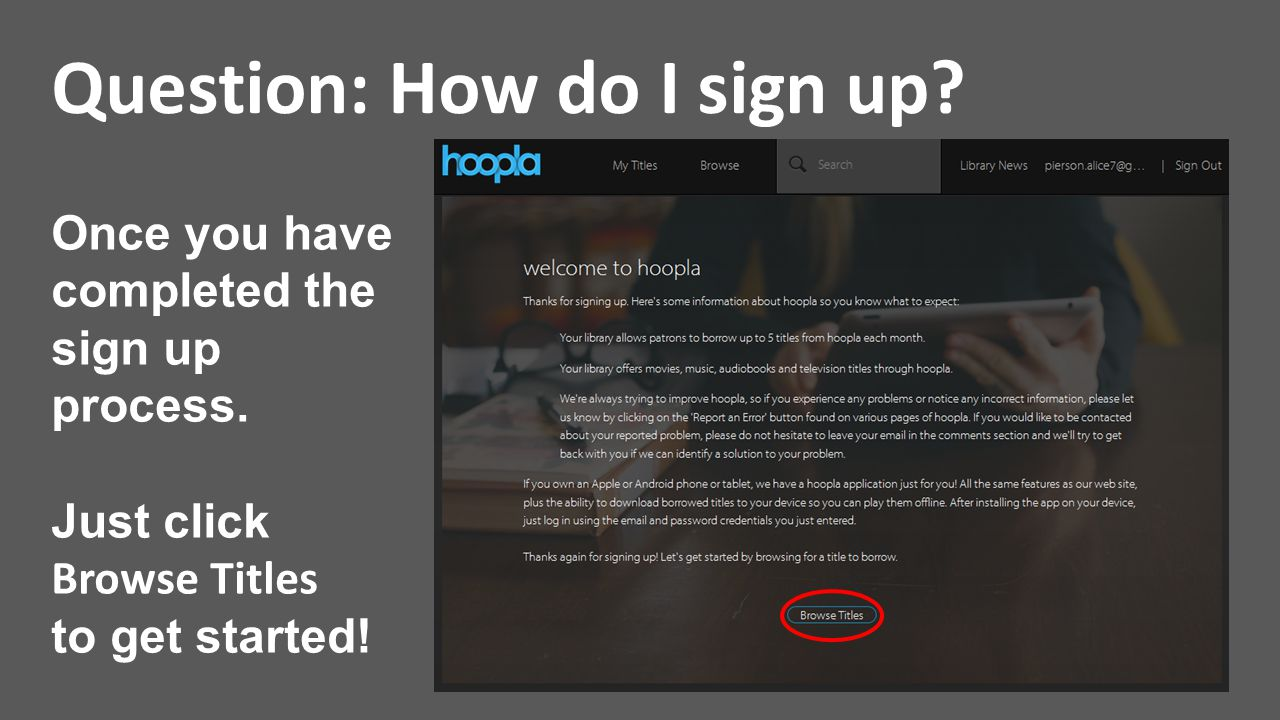 Question: How do I sign up? Once you have completed the sign up process. Just click Browse Titles to get started!