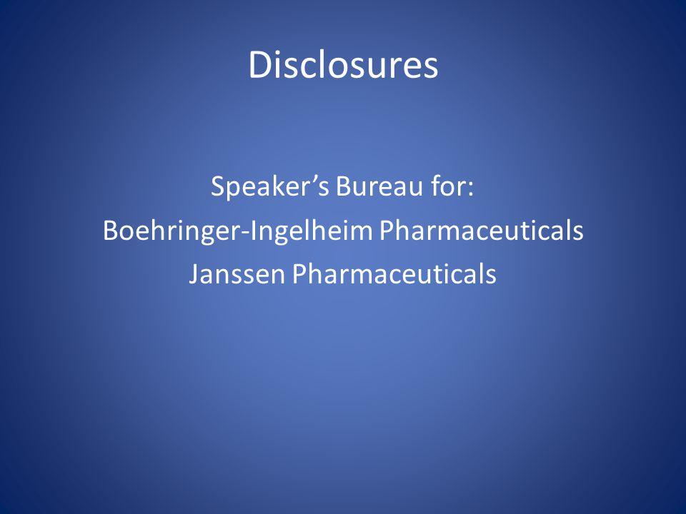 Disclosures Speaker's Bureau for: Boehringer-Ingelheim Pharmaceuticals Janssen Pharmaceuticals