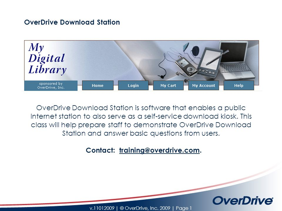 v.11012009 | © OverDrive, Inc. 2009 | Page 1 OverDrive Download Station OverDrive Download Station is software that enables a public Internet station