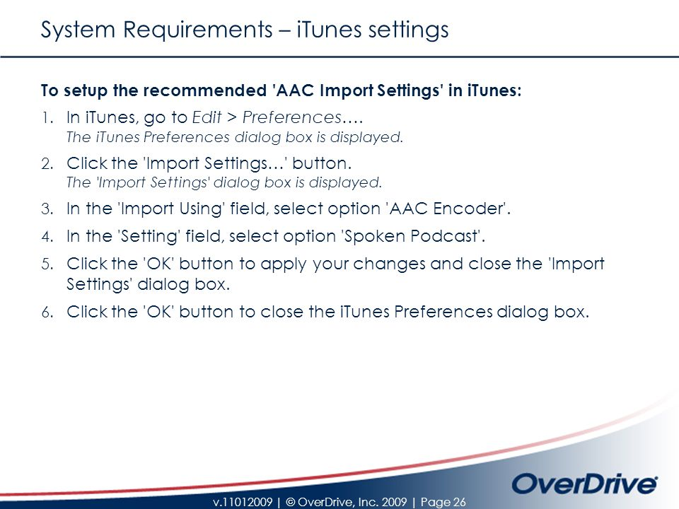 v.11012009 | © OverDrive, Inc. 2009 | Page 26 System Requirements – iTunes settings To setup the recommended 'AAC Import Settings' in iTunes: 1. In iT