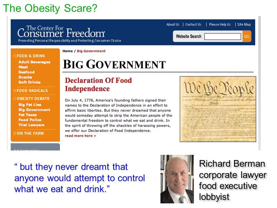 "The Obesity Scare? Richard Berman corporate lawyer food executive lobbyist Richard Berman corporate lawyer food executive lobbyist "" but they never dr"