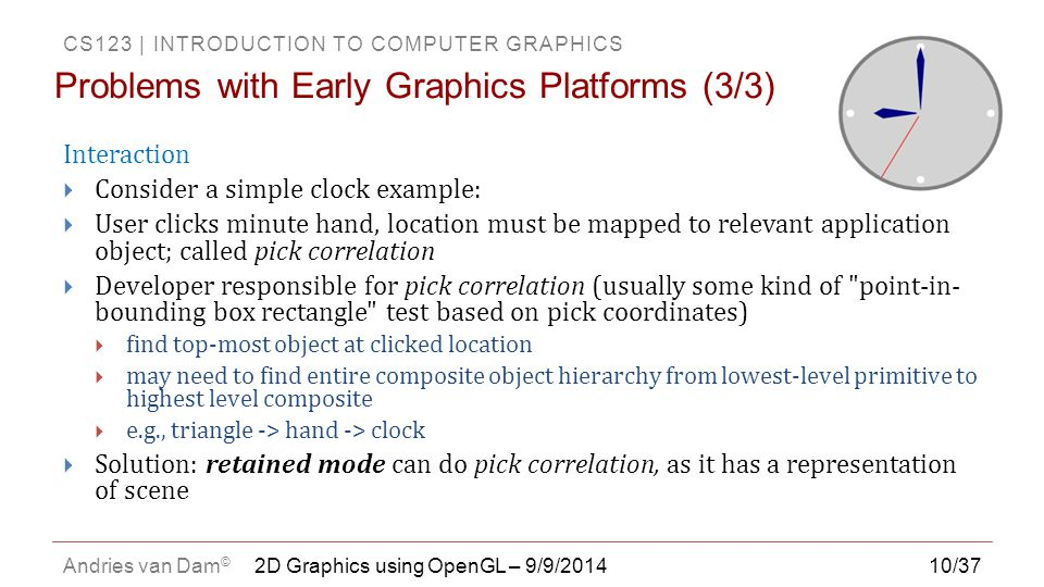 CS123 | INTRODUCTION TO COMPUTER GRAPHICS Andries van Dam © 10/37 Interaction  Consider a simple clock example:  User clicks minute hand, location m
