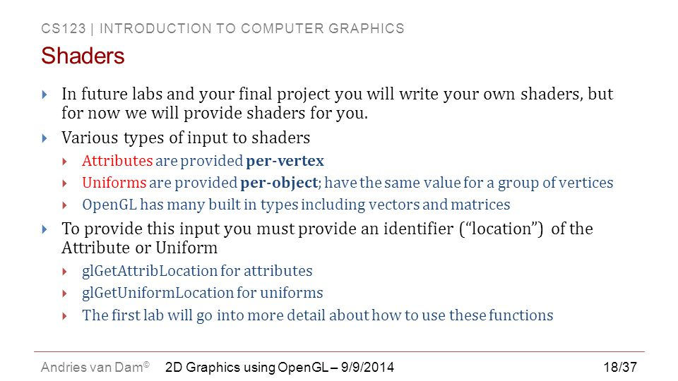 CS123 | INTRODUCTION TO COMPUTER GRAPHICS Andries van Dam © 18/37  In future labs and your final project you will write your own shaders, but for now