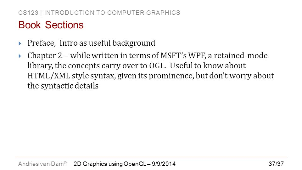 CS123 | INTRODUCTION TO COMPUTER GRAPHICS Andries van Dam © 37/37  Preface, Intro as useful background  Chapter 2 – while written in terms of MSFT's