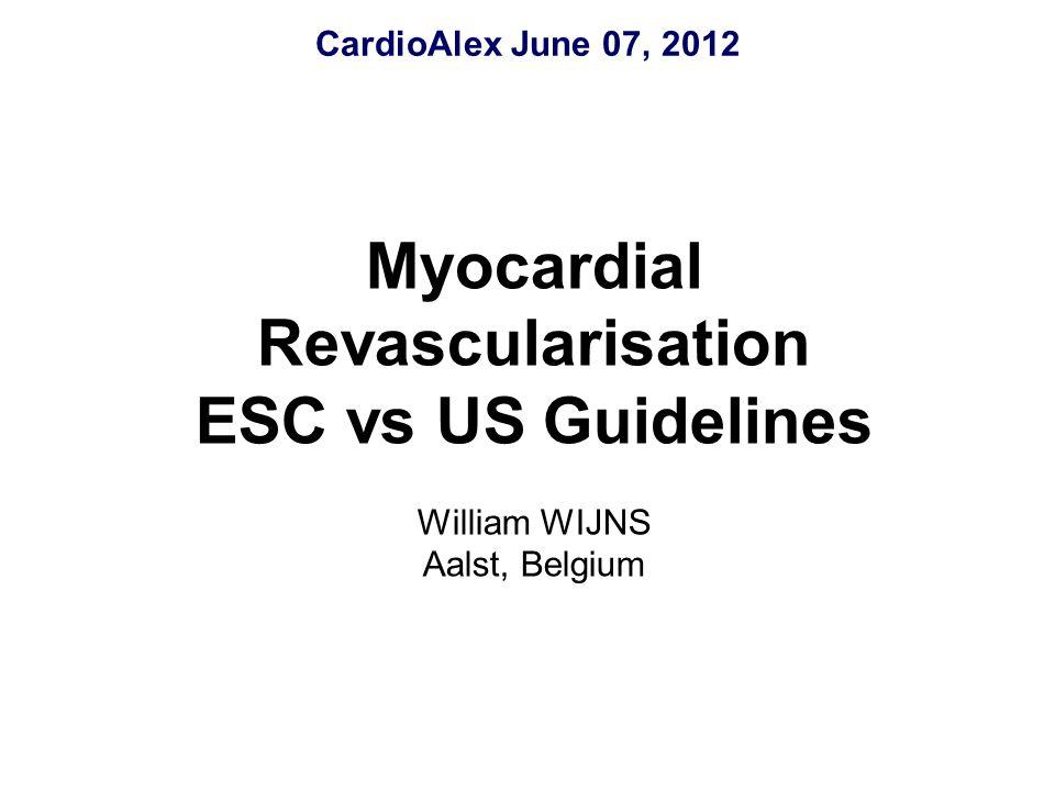 CardioAlex June 07, 2012 Myocardial Revascularisation ESC vs US Guidelines William WIJNS Aalst, Belgium