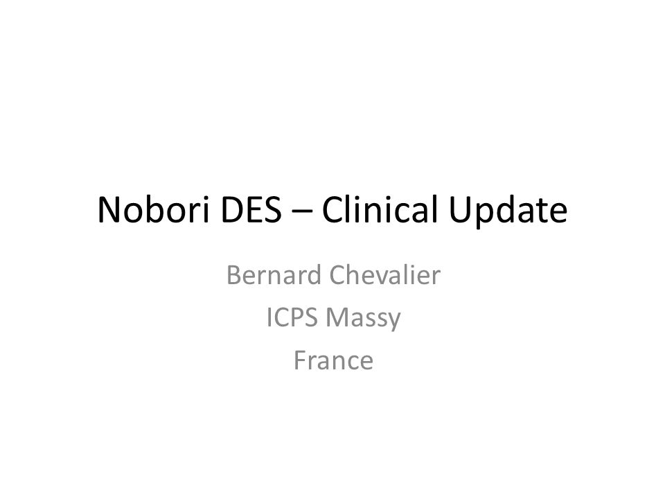Nobori DES – Clinical Update Bernard Chevalier ICPS Massy France