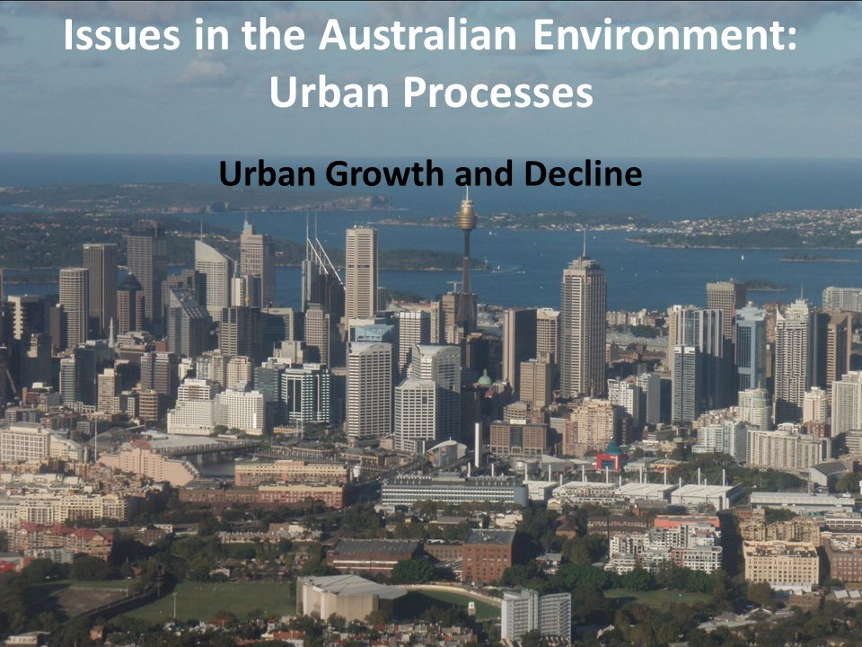 Cities are always changing Urban consolidation Urban decline Gentrification Urban renewal Change involves four urban processes