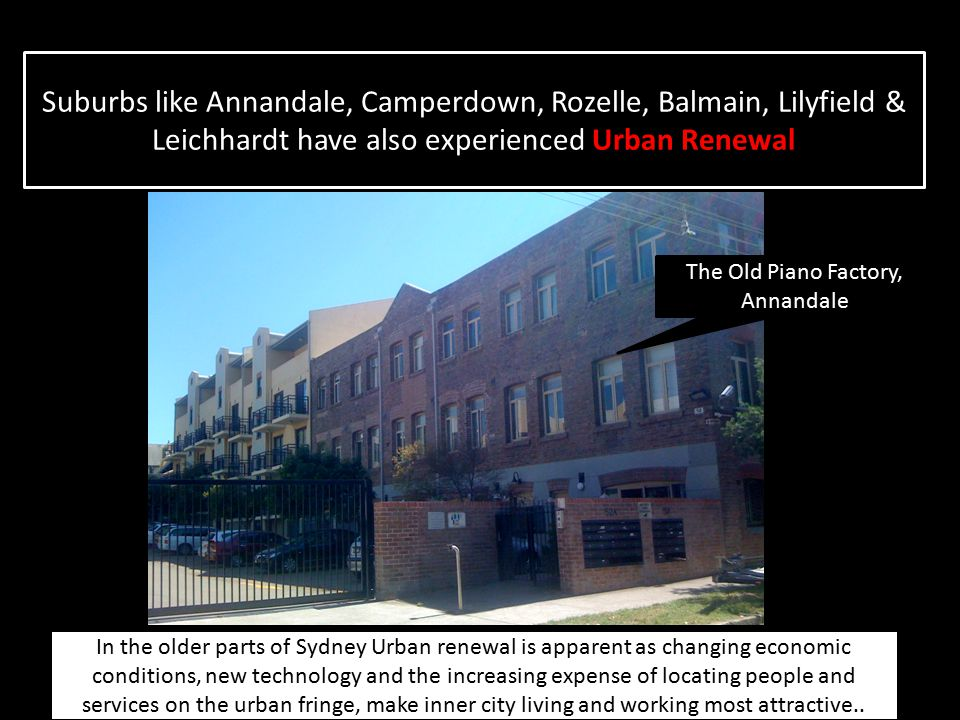 Suburbs like Annandale, Camperdown, Rozelle, Balmain, Lilyfield & Leichhardt have also experienced Urban Renewal In the older parts of Sydney Urban re