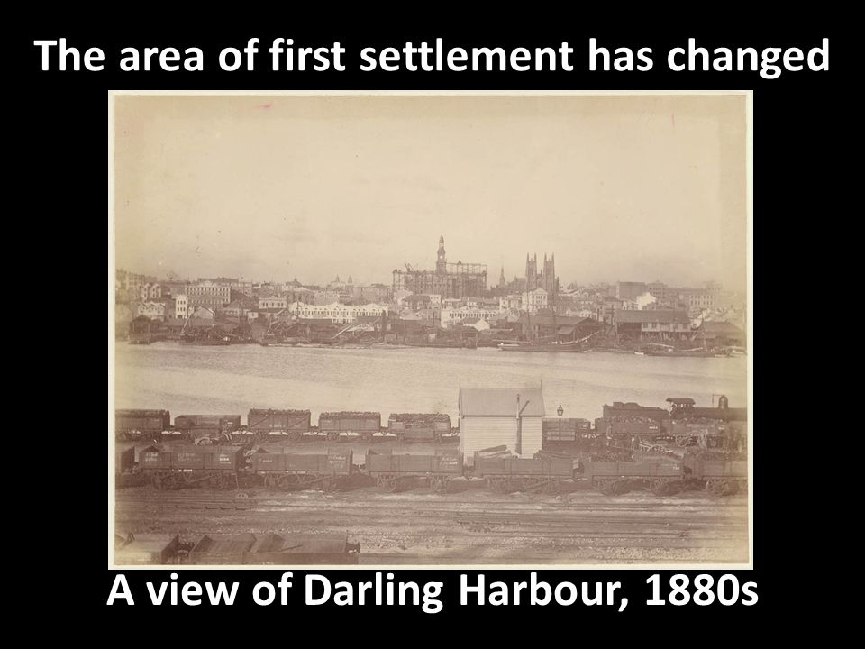 The area of first settlement has changed A view of Darling Harbour, 1880s