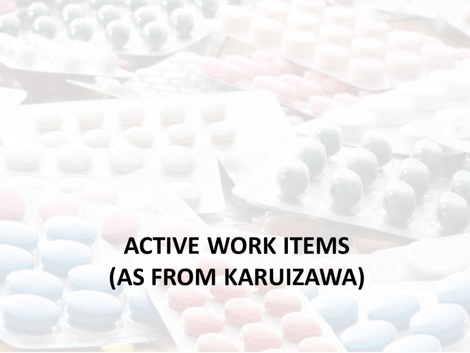 ACTIVE WORK ITEMS (AS FROM KARUIZAWA)