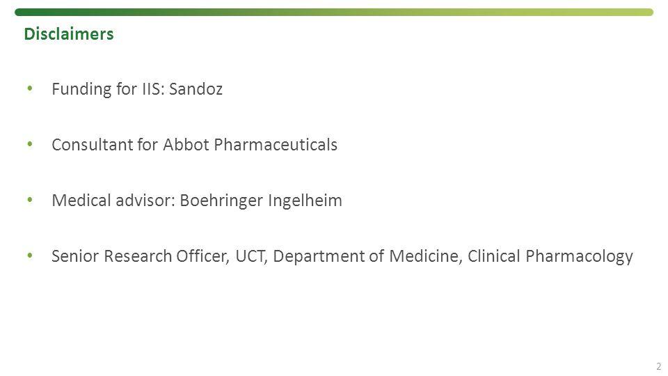 Disclaimers Funding for IIS: Sandoz Consultant for Abbot Pharmaceuticals Medical advisor: Boehringer Ingelheim Senior Research Officer, UCT, Departmen