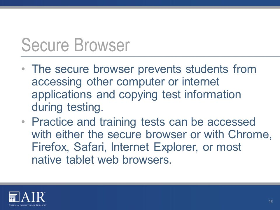 The secure browser prevents students from accessing other computer or internet applications and copying test information during testing.