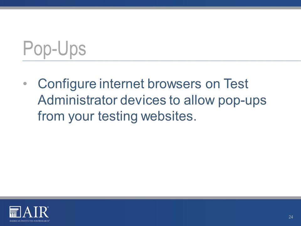 Configure internet browsers on Test Administrator devices to allow pop-ups from your testing websites.