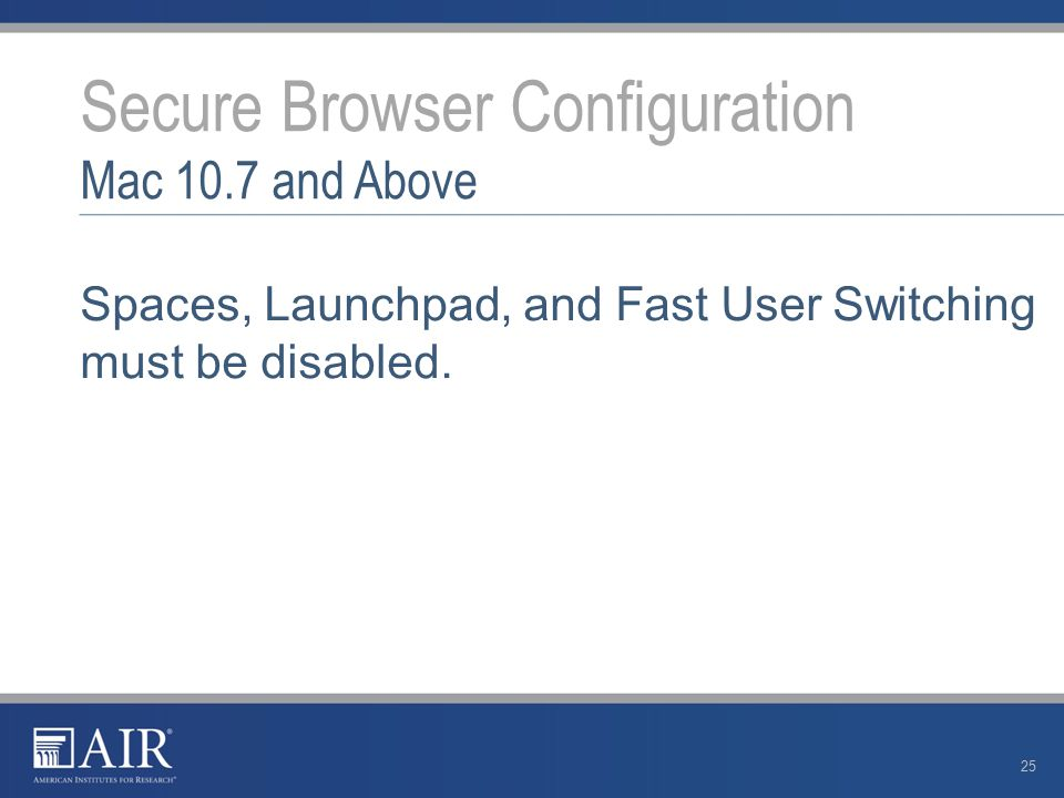 Spaces, Launchpad, and Fast User Switching must be disabled.