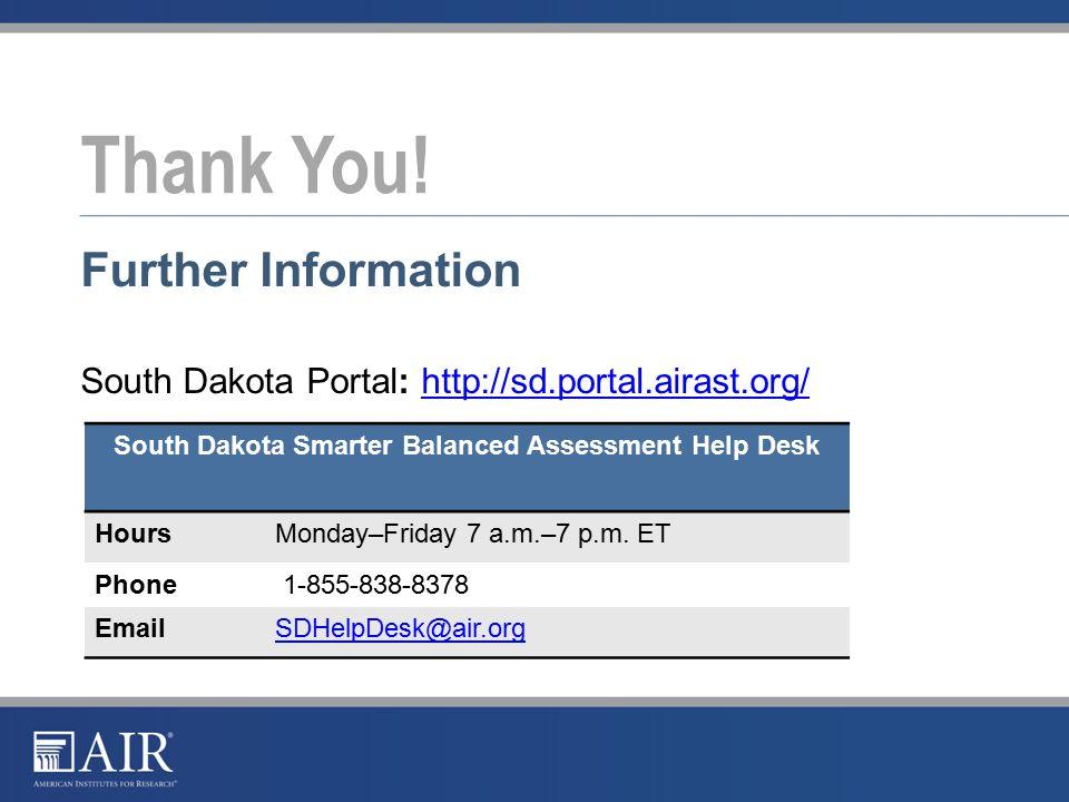 Further Information South Dakota Portal: http://sd.portal.airast.org/http://sd.portal.airast.org/ Thank You.