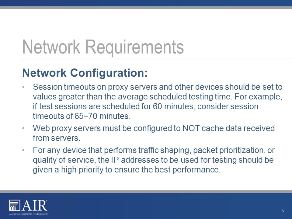 Network Configuration: Session timeouts on proxy servers and other devices should be set to values greater than the average scheduled testing time.