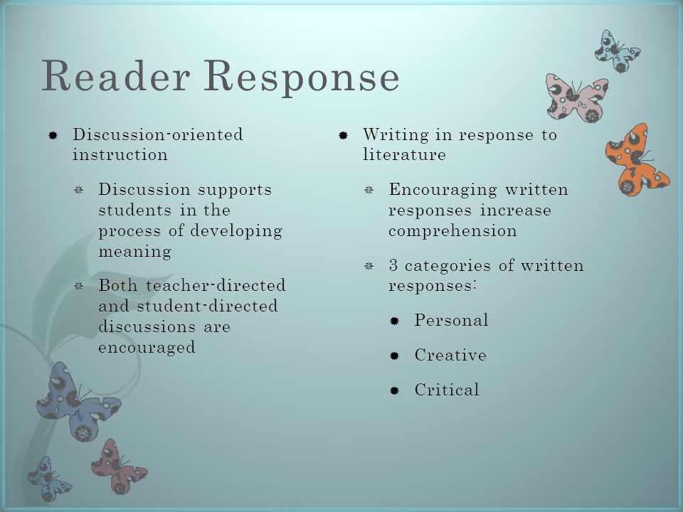 Reader Response  Writing in response to literature  Encouraging written responses increase comprehension  3 categories of written responses:  Personal  Creative  Critical