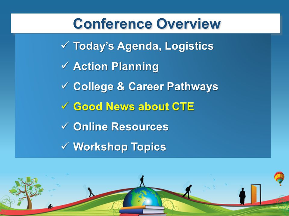 Conference Overview Today's Agenda, Logistics Today's Agenda, Logistics Action Planning Action Planning College & Career Pathways College & Career Pat