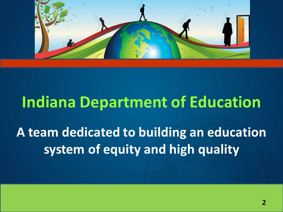 Indiana Department of Education A team dedicated to building an education system of equity and high quality 2