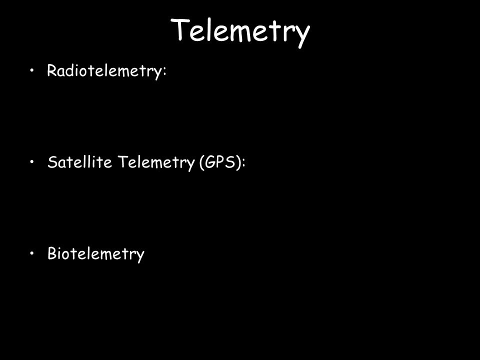 Radiotelemetry: –transmitter size can be quite small (<1 g) –Transmission distance limited by geography –Relatively inexpensive ($150 per transmitter) –Can transmit location, movement, some physiological data Satellite Telemetry (GPS): –Larger transmitters (>30 g) –No limitation on transmission distance –Extraordinarily expensive ($10,000 per trans) –Can transmit location, movement, or physiological data Biotelemetry –Can record heart rate, depth, movement, speed –Usually the unit on the animal must be retrieved to download the data