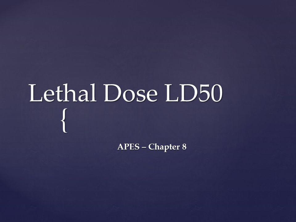 { Lethal Dose LD50 APES – Chapter 8