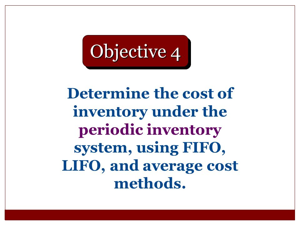 Determine the cost of inventory under the periodic inventory system, using FIFO, LIFO, and average cost methods. Objective 4