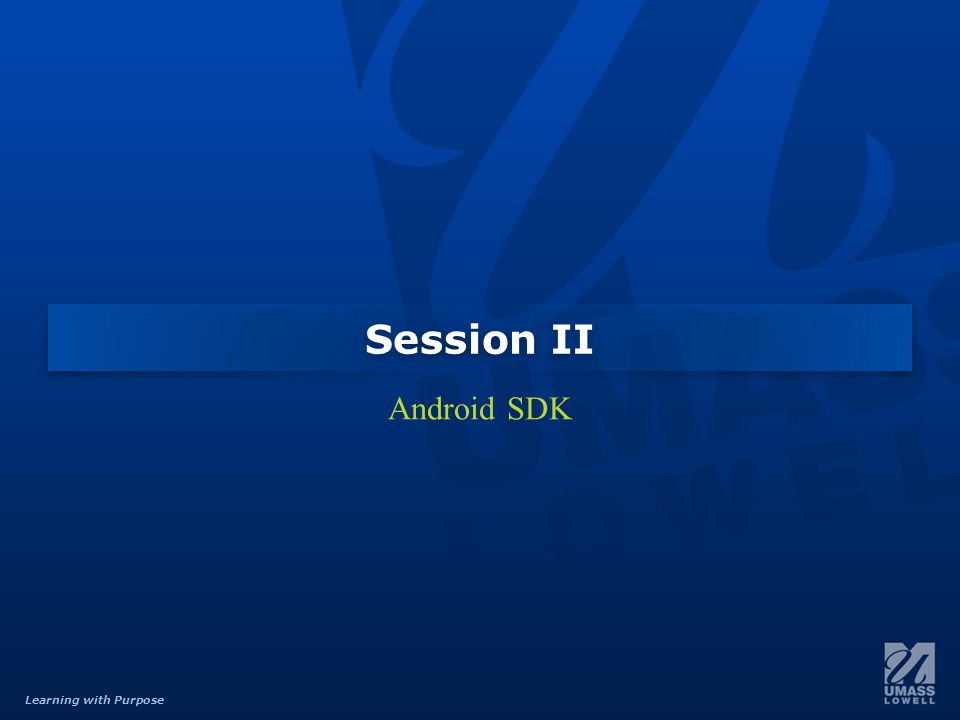 Learning with Purpose Session II Android SDK