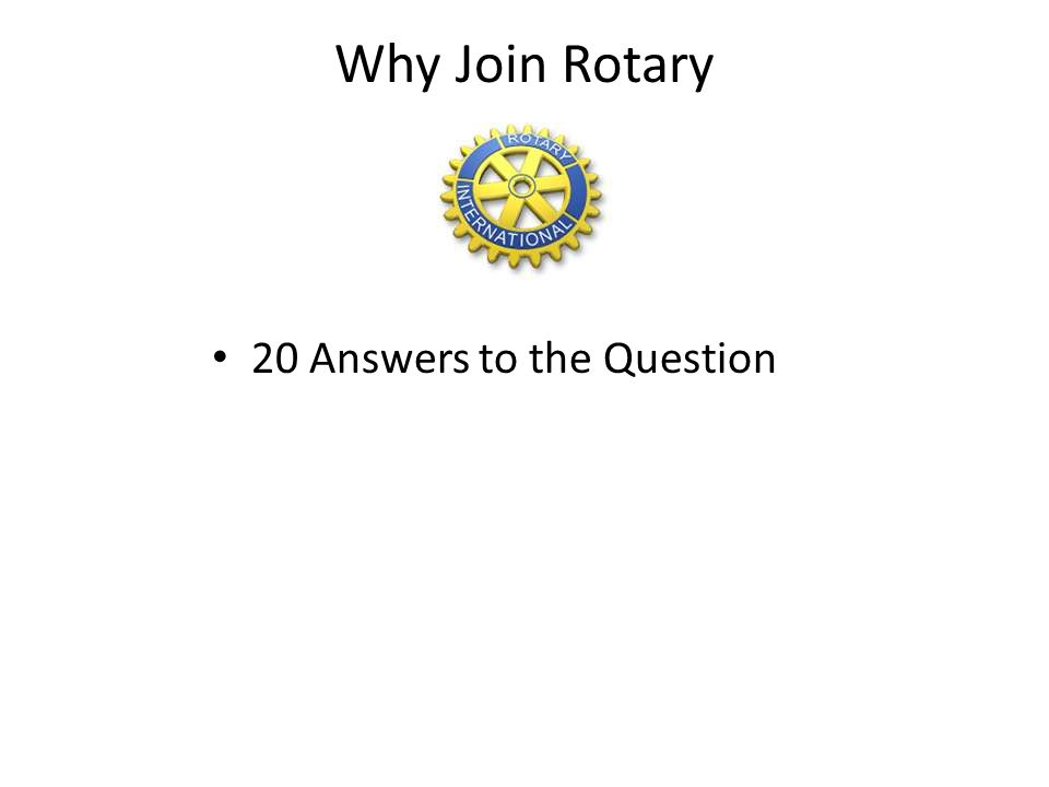 Why Join Rotary 20 Answers to the Question