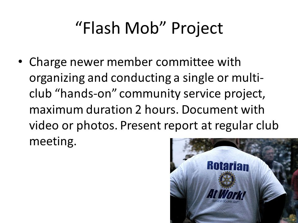"""Flash Mob"" Project Charge newer member committee with organizing and conducting a single or multi- club ""hands-on"" community service project, maximum"