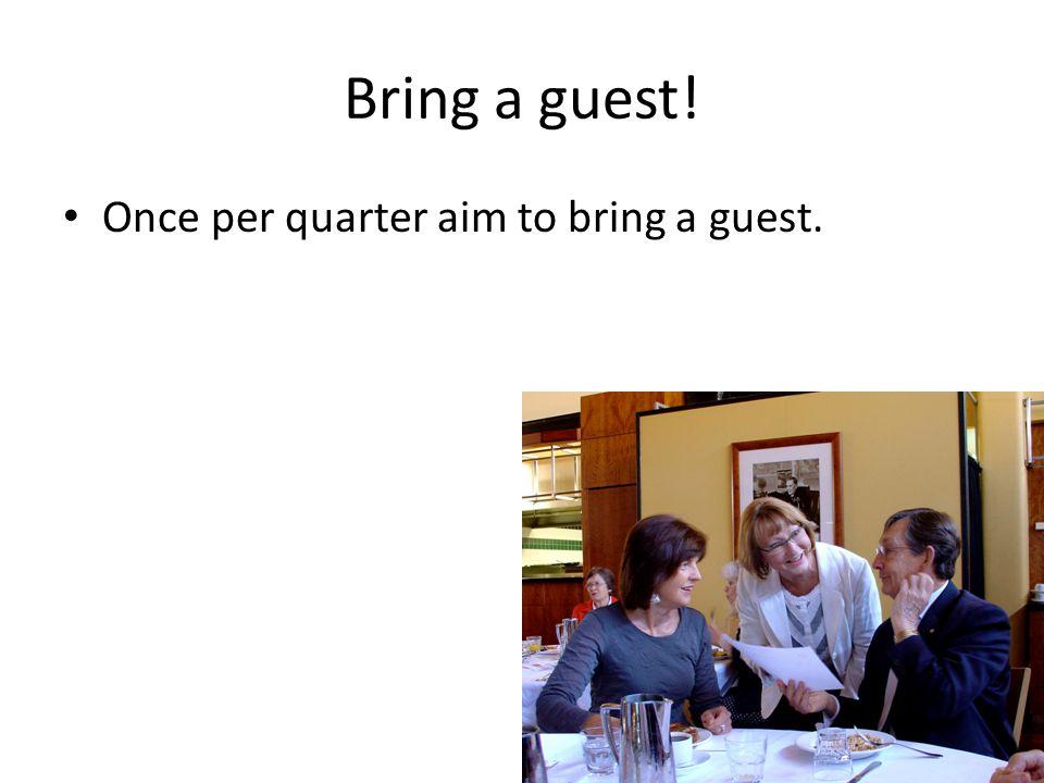 Bring a guest! Once per quarter aim to bring a guest.