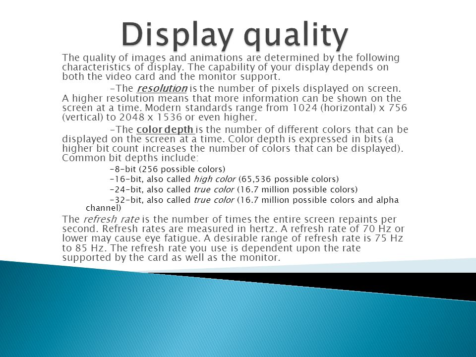 The quality of images and animations are determined by the following characteristics of display.