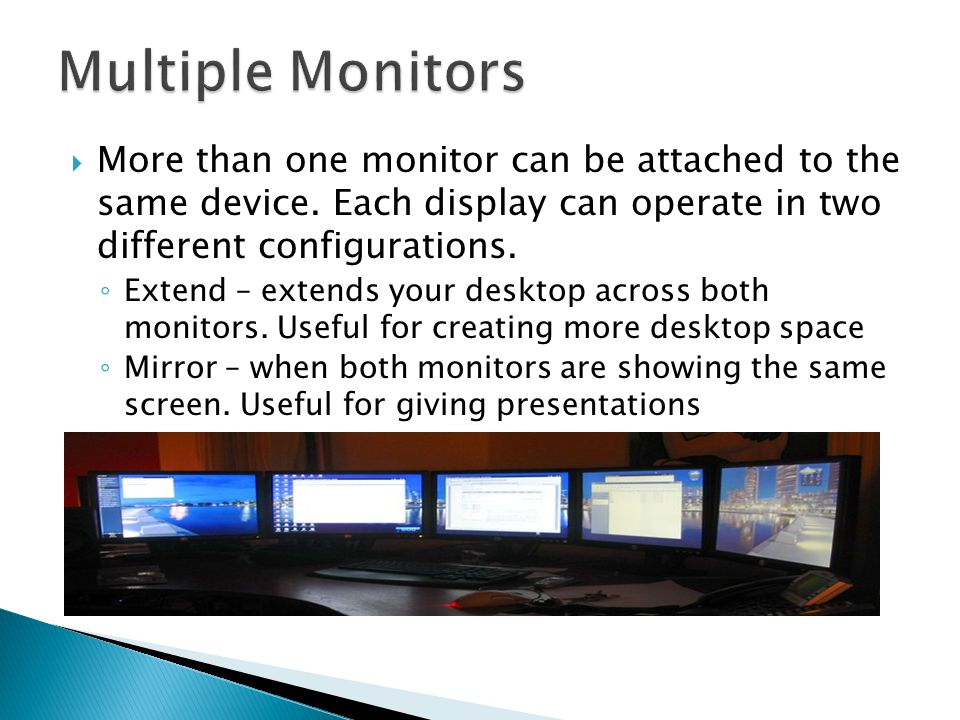  More than one monitor can be attached to the same device.