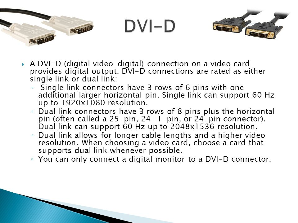 A DVI-D (digital video-digital) connection on a video card provides digital output.