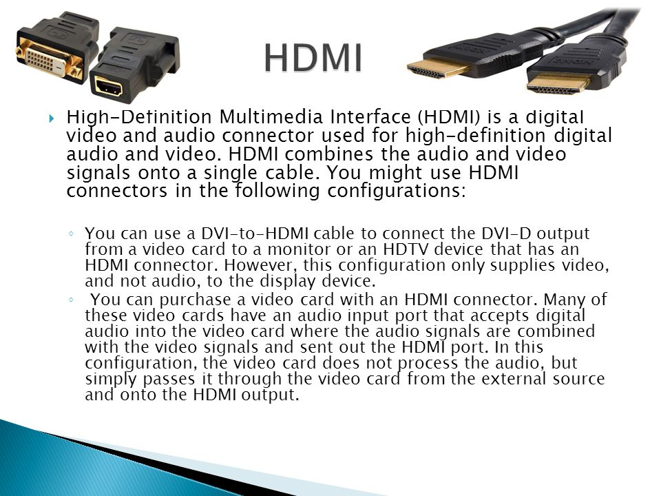  High-Definition Multimedia Interface (HDMI) is a digital video and audio connector used for high-definition digital audio and video. HDMI combines t