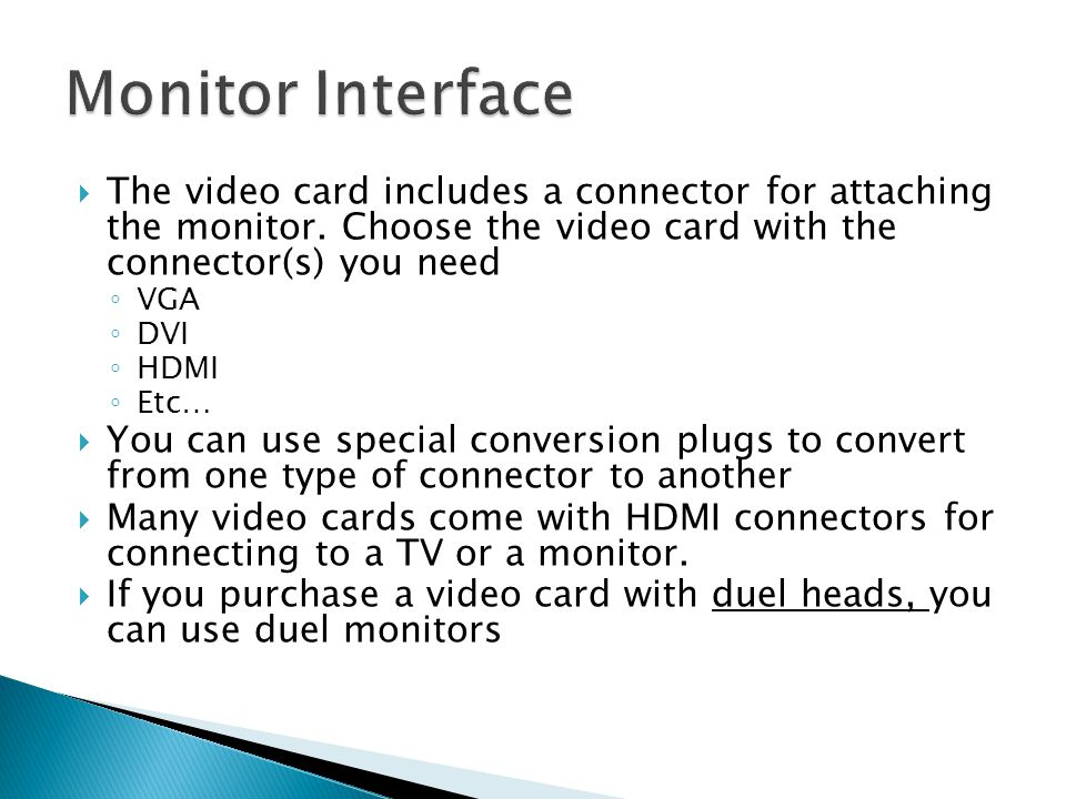  The video card includes a connector for attaching the monitor.