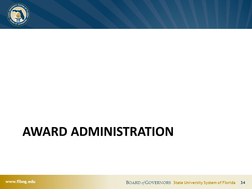 www.flbog.edu B OARD of G OVERNORS State University System of Florida 34 AWARD ADMINISTRATION