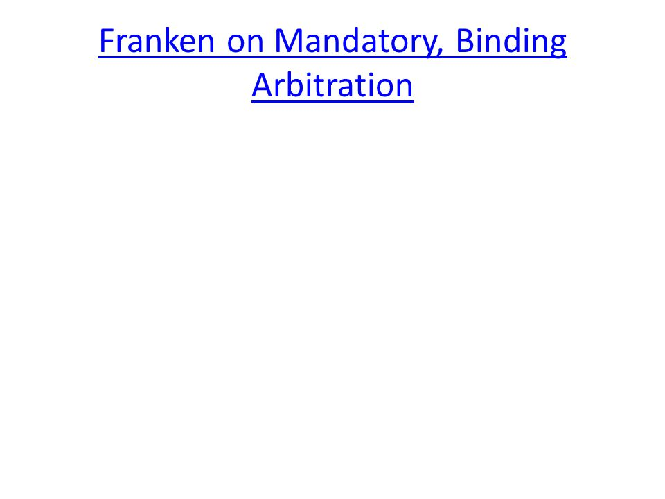Franken on Mandatory, Binding Arbitration