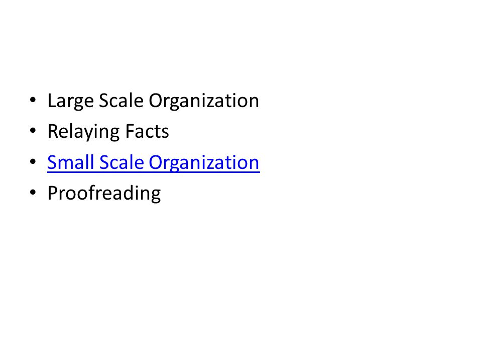 Large Scale Organization Relaying Facts Small Scale Organization Proofreading