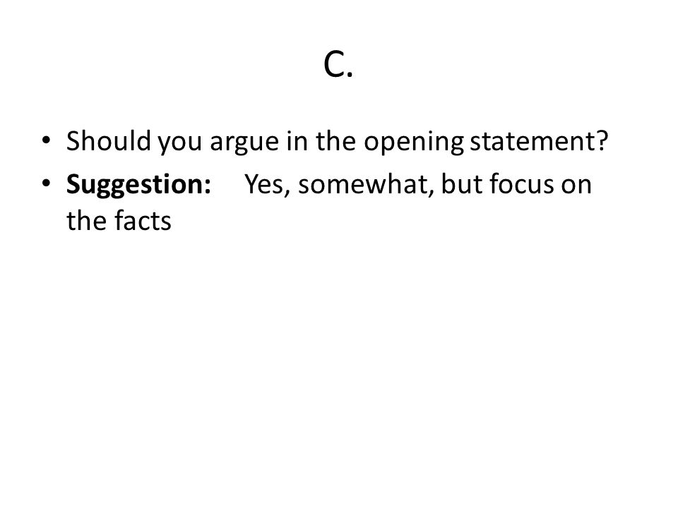 C. Should you argue in the opening statement Suggestion:Yes, somewhat, but focus on the facts