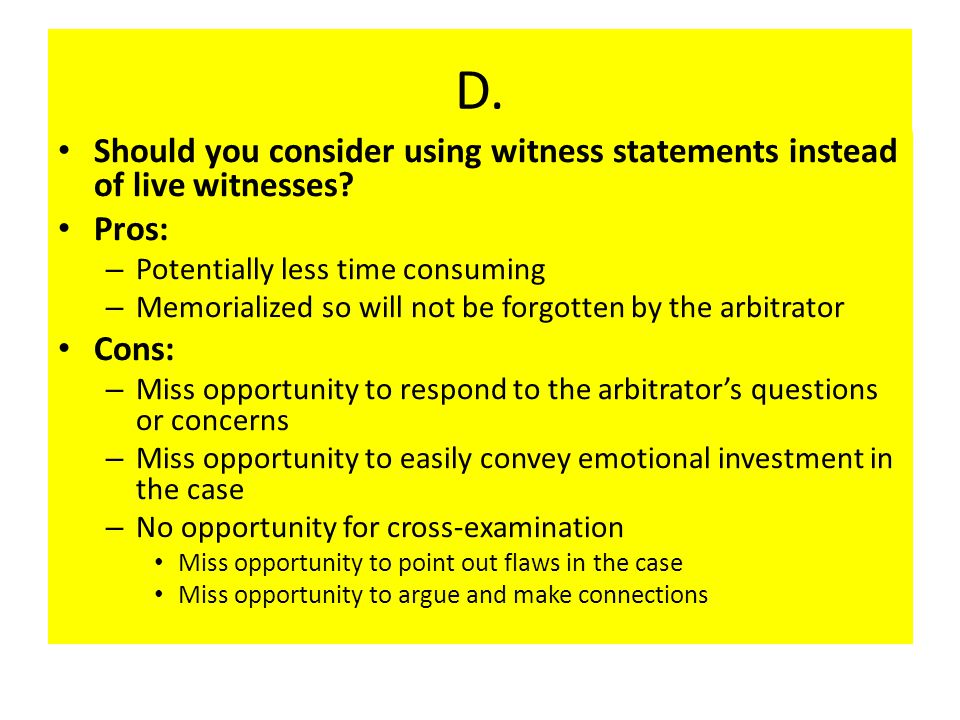 D. Should you consider using witness statements instead of live witnesses.