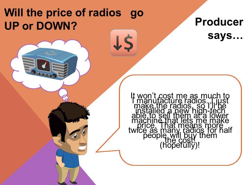 Producer says… I manufacture radios.