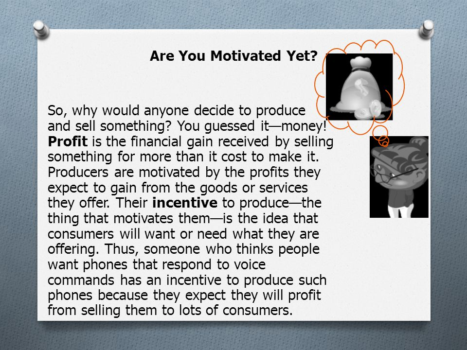 Are You Motivated Yet. So, why would anyone decide to produce and sell something.