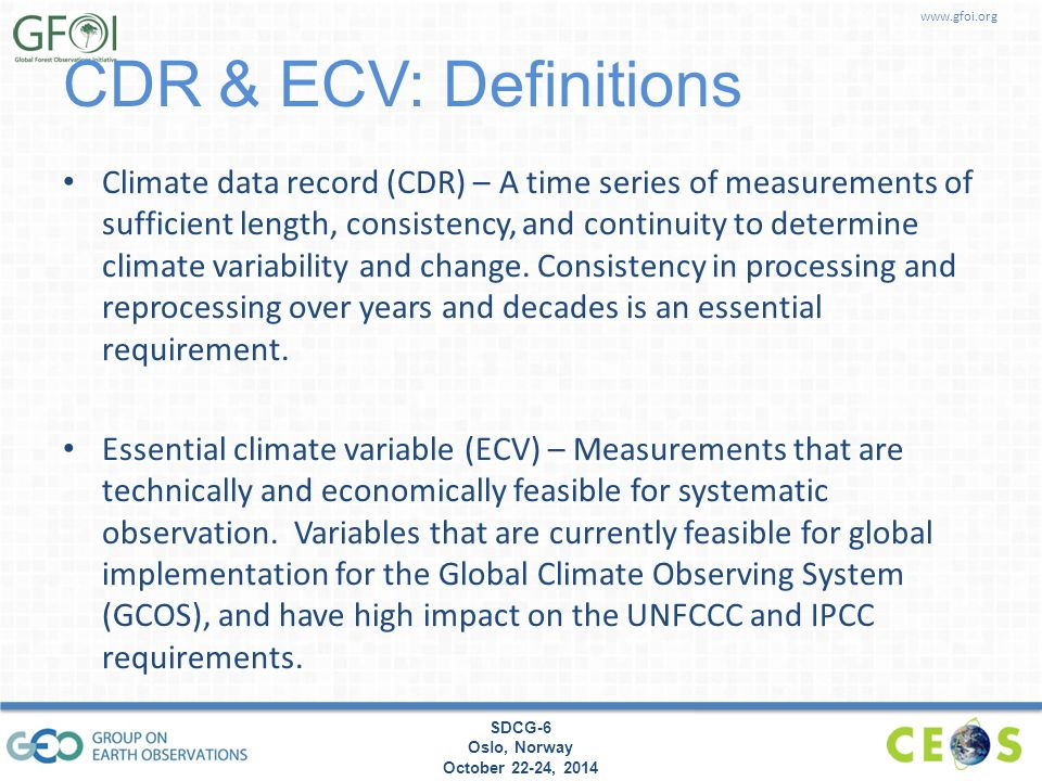 www.gfoi.org SDCG-6 Oslo, Norway October 22-24, 2014 CDR & ECV: Definitions Climate data record (CDR) – A time series of measurements of sufficient le