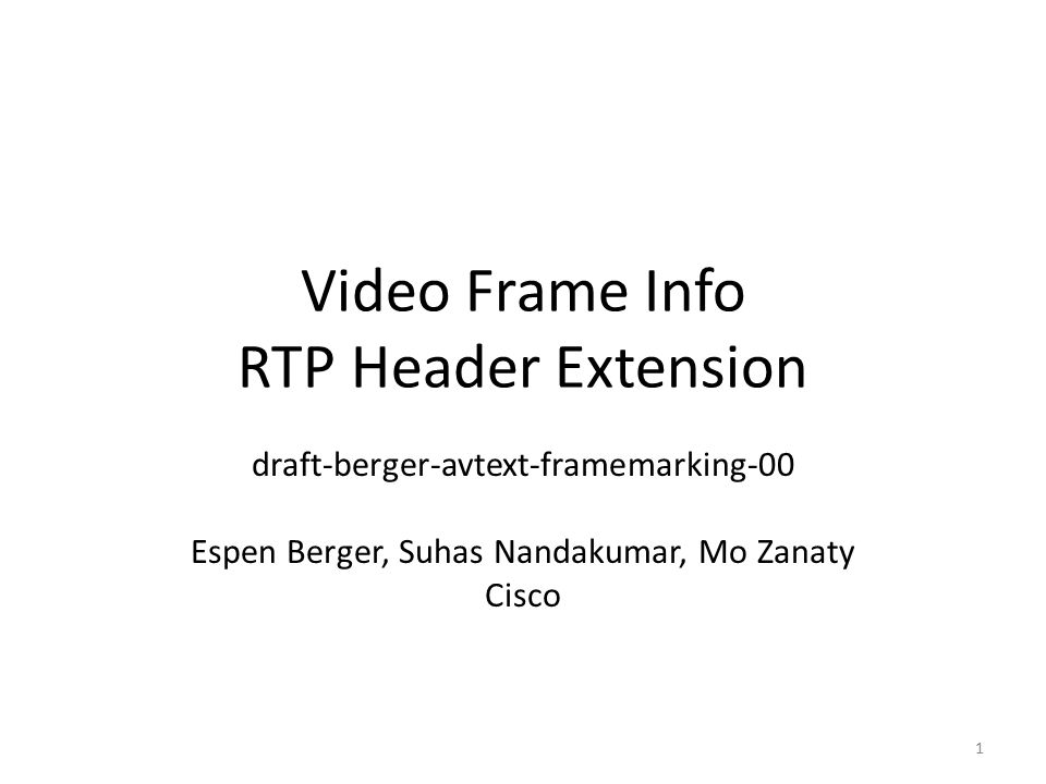 Video Frame Info RTP Header Extension draft-berger-avtext-framemarking-00 Espen Berger, Suhas Nandakumar, Mo Zanaty Cisco 1